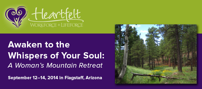 Awaken to the Whispers of Your Soul: A Woman's Mountain Retreat September 12–14, 2014 in Flagstaff, Arizona